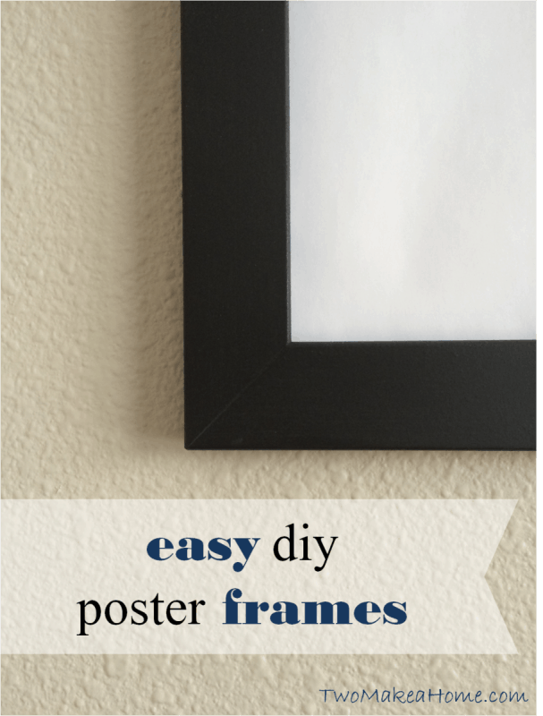 Easy DIY Poster Frames | Two Make a Home